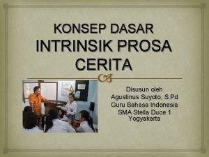 KONSEP DASAR INTRINSIK PROSA CERITA Disusun oleh Agustinus