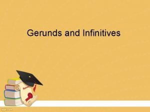 Gerunds and Infinitives Gerunds AThey can be used