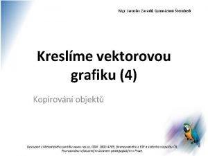Mgr Jaroslav Zavadil Gymnzium ternberk Kreslme vektorovou grafiku