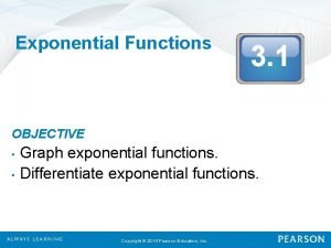 Exponential Functions 3 1 OBJECTIVE Graph exponential functions