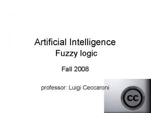 Artificial Intelligence Fuzzy logic Fall 2008 professor Luigi