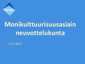 Monikulttuurisuusasiain neuvottelukunta 17 5 2017 Kauden 2015 kevt