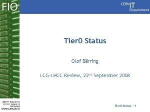 Tier 0 Status Olof Brring LCGLHCC Review 22