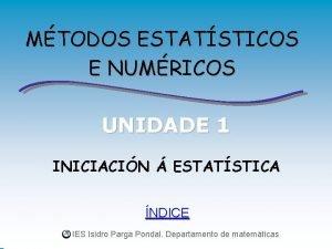 MTODOS ESTATSTICOS E NUMRICOS UNIDADE 1 INICIACIN ESTATSTICA