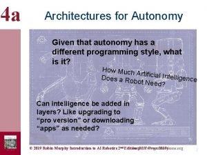 4 a Architectures for Autonomy Given that autonomy