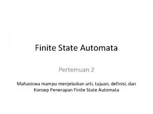 Finite State Automata Pertemuan 2 Mahasiswa mampu menjelaskan