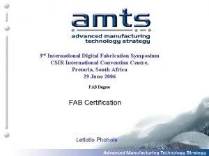 3 rd International Digital Fabrication Symposium CSIR International