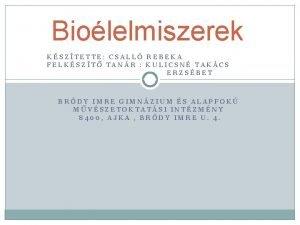Biolelmiszerek KSZTETTE CSALL REBEKA FELKSZT TANR KULICSN TAKCS