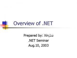 Overview of NET Prepared by Xin Lu NET
