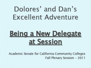 Dolores and Dans Excellent Adventure Being a New