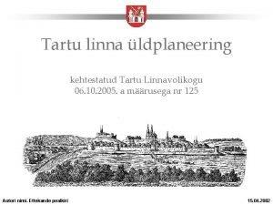 Tartu linna ldplaneering kehtestatud Tartu Linnavolikogu 06 10