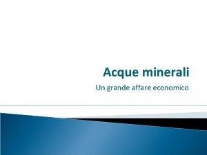 Acque minerali Un grande affare economico Acque minerali