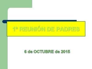 1 REUNIN DE PADRES 6 de OCTUBRE de