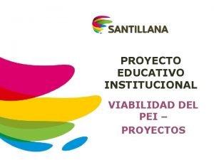 PROYECTO EDUCATIVO INSTITUCIONAL VIABILIDAD DEL PEI PROYECTOS QU