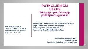 POTKOLJENINI ULKUS Etiologija i patofiziologija potkoljeninog ulkusa Literatura