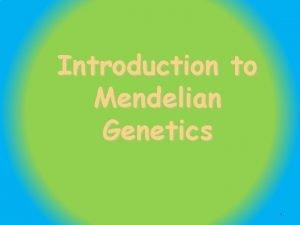 Introduction to Mendelian Genetics 1 Gregor Mendel 1822