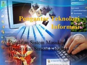 Pengantar Teknologi Informasi Peralatan Sistem Masukan Input dan