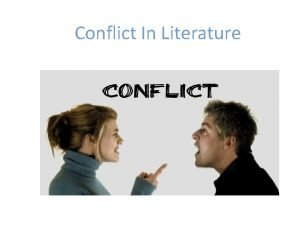 Conflict In Literature Conflict In literature conflict is