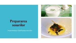 Prepararea sosurilor Importana i clasificarea sosurilor Sosurile sunt