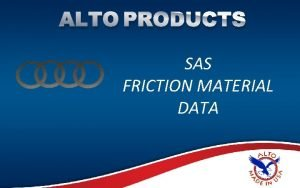 ALTO PRODUCTS SAS FRICTION MATERIAL DATA SAS Friction