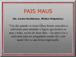 PAIS MAUS Dr Carlos Hecktheuer Mdico Psiquiatra Um