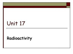 Unit 17 Radioactivity Atomic mass is the average