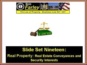 Slide Set Nineteen Real Property Real Estate Conveyances