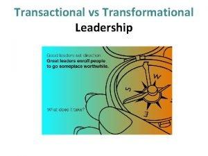 Transactional vs Transformational Leadership Transactional Leadership Union is