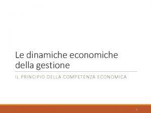 Le dinamiche economiche della gestione IL PRINCIPIO DELLA