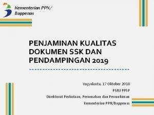 Kementerian PPN Bappenas PENJAMINAN KUALITAS DOKUMEN SSK DAN