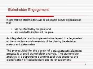 Stakeholder Engagement In general the stakeholders will be