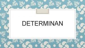 DETERMINAN Atau Contoh Tentukan determinan matriks Sifat sifat