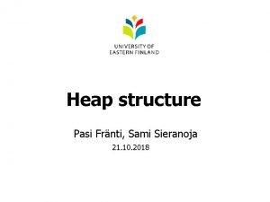 Heap structure Pasi Frnti Sami Sieranoja 21 10