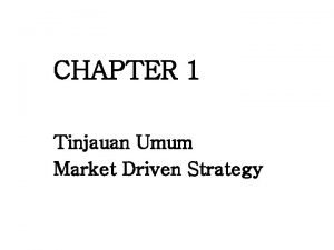 CHAPTER 1 Tinjauan Umum Market Driven Strategy Karakteristik