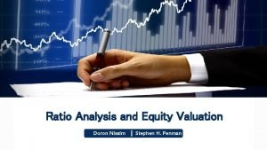 Ratio Analysis and Equity Valuation Doron Nissim Stephen