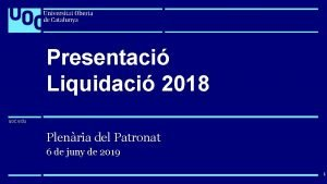 uoc edu Presentaci Liquidaci 2018 uoc edu Plenria