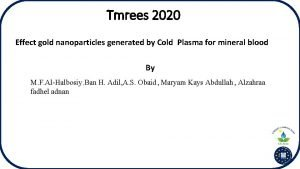 Tmrees 2020 Effect gold nanoparticles generated by Cold