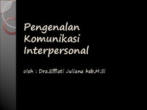 Pengenalan Komunikasi Interpersonal oleh Dra Effiati Juliana hsb