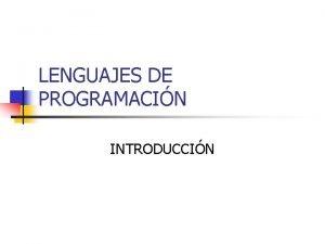LENGUAJES DE PROGRAMACIN INTRODUCCIN Definicin n Un lenguaje