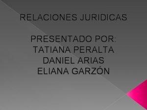 RELACIONES JURIDICAS PRESENTADO POR TATIANA PERALTA DANIEL ARIAS