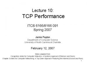 Lecture 10 TCP Performance ITCS 61668166 091 Spring