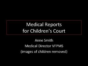 Medical Reports for Childrens Court Anne Smith Medical
