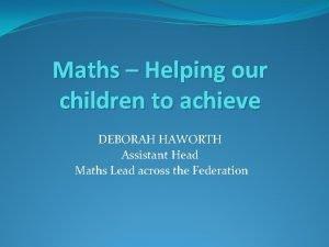 Maths Helping our children to achieve DEBORAH HAWORTH