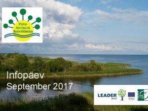 PEIPSIALUTAGUSE KOSTKODA Infopev September 2017 EESTI LEADER PAK