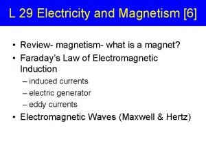 L 29 Electricity and Magnetism 6 Review magnetism