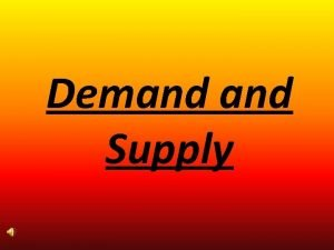 Demand Supply Demand Supply If Demand increases and