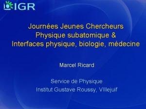 Journes Jeunes Chercheurs Physique subatomique Interfaces physique biologie