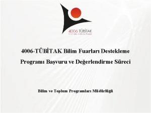 TBTAK 4006 TBTAK Bilim Fuarlar Destekleme Program Bavuru
