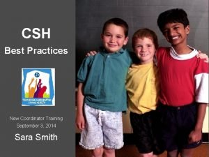 CSH Best Practices New Coordinator Training September 3
