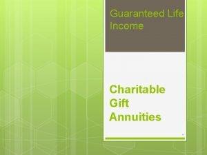 Guaranteed Life Income Charitable Gift Annuities Charitable Gift